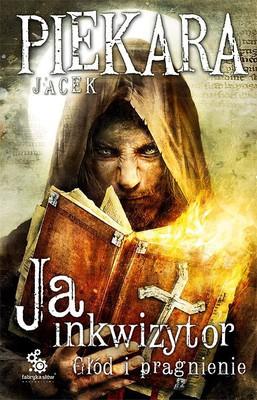 """Jacek Piekara """"Ja inkwizytor. Głód i pragnienie"""""""