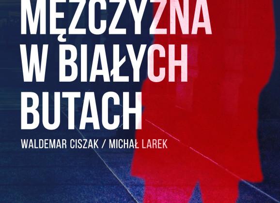 """Michał Larek Waldemar Ciszak – """"Mężczyzna w białych butach"""" – recenzja"""