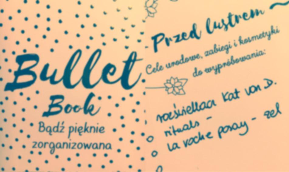 """""""Twój rok z Bullet Bookiem"""" oraz """"Bullet Book. Bądź pięknie zorganizowana"""" - recenzja"""