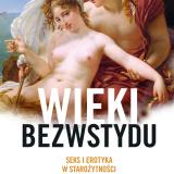 Adam Węgłowski – Wieki bezwstydu. Seks i erotyka w Starożytności – recenzja