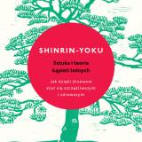 Dr Qing Li – Shinrin-yoku. Sztuka i teoria kąpieli leśnych – recenzja